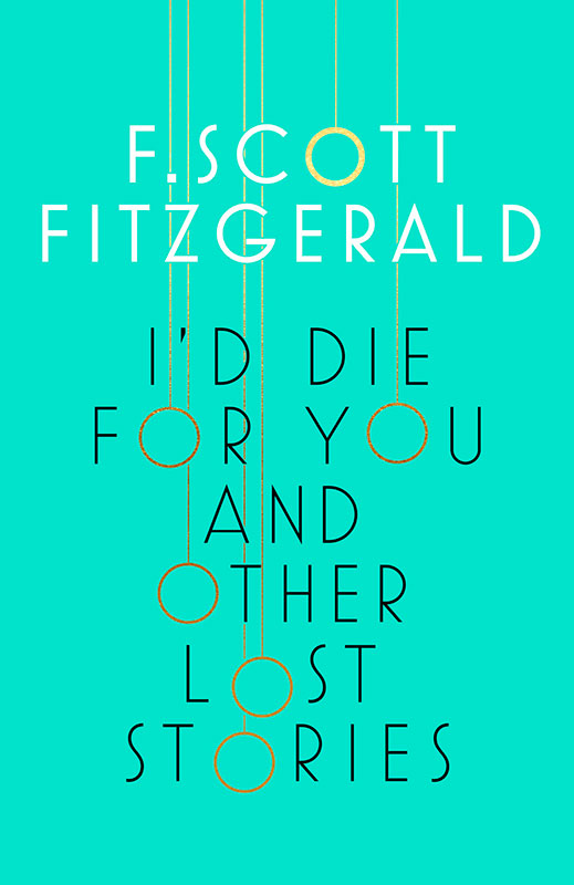 I'd Die For You & Other Lost Stories by F. Scott Fitzgerald