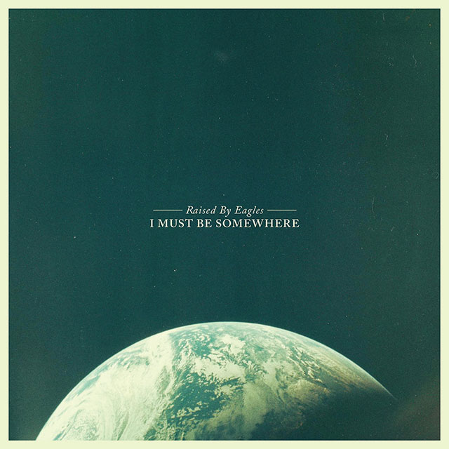 Raised By Eagles – I Must Be Somewhere