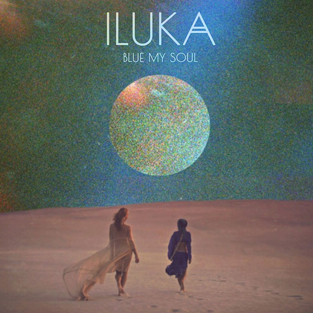 Iluka – Blue My Soul