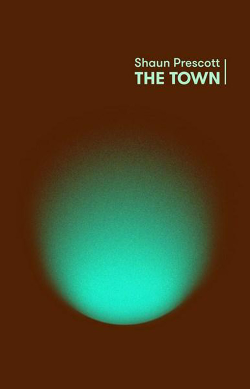 The Town by Shaun Prescott