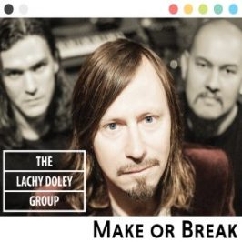 [Album Review] The Lachy Doley Group - 'Make or Break'
