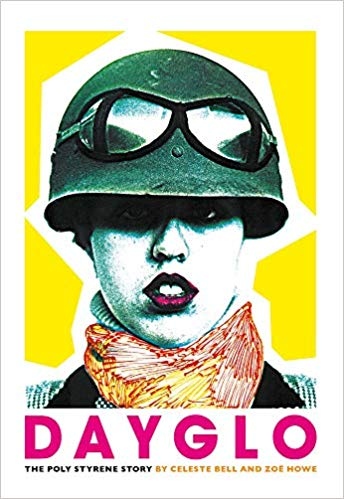 [Book Review] 'Dayglo: The Poly Styrene Story' by Celeste Bell and Zoë Howe [Omnibus Press; 2019]