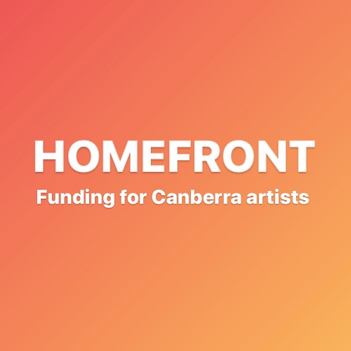 HOMEFRONT - funding for Canberra artists - all the info
